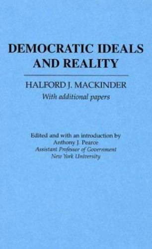 Democratic Ideals and Reality: By Halford John Mackinder