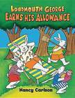 Loudmouth George Earns His Allowance by Nancy Carlson (Paperback / softback, 2013)