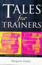 Tales for Trainers: Using Stories and Metaphors to Facilitate Learning Parkin,