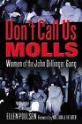 Don't Call Us Molls: Women of the John Dillinger Gang by Ellen Poulsen (Hardback, 2003)