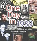 One Day in 1939: The Complete September 21st, 1939, Wjsv CBS Broadcast (Remastered) by Waterlogg Productions (CD-Audio, 2015)