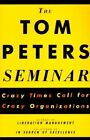 The Tom Peters Seminar: Crazy Times Call for Crazy Organizations by Thomas J. Peters (Paperback)