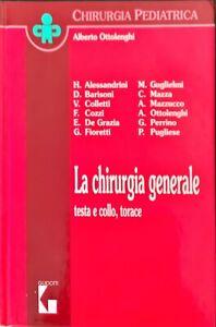 LA CHIRURGIA GENERALE TESTA E COLLO, TORACE - ALBERTO OTTOLINGHI - GUIDOTTI 1994