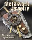 Metalwork Jewelry: 35 Step-by-Step Projects Inspired by Steampunk by Linda Peterson (Paperback, 2011)