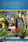 The Histories of the Latin American Church: A Brief Introduction by Joel M. Cruz (Paperback, 2014)