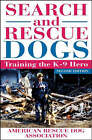 Search and Rescue Dogs: Training the K-9 Hero by ARDA (Paperback, 2002)
