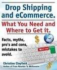 Drop shipping and ecommerce, what you need and where to get it. Drop shipping suppliers and products, payment processing, ecommerce software and set up an online store all covered. by Christine Clayfield (Paperback, 2013)