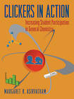 Clickers in Action: Increasing Student Participation in General Chemistry by Margaret R Asirvatham (Mixed media product, 2009)