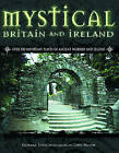 Mystical Britain and Ireland: Over 100 Important Places of Ancient Worship and Legend by Richard Jones (Hardback, 2005)