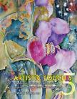 The Artistic Touch 5: Watercolor Painting Techniques and Inspiration from More Than 100 Artists by Chris Unwin (Hardback, 2012)