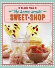 The Home-Made Sweet Shop: Make Your Own Confectionery with Over 90 Recipes for Traditional Sweets, Candies and Chocolates by Claire Ptak (Paperback, 2017)