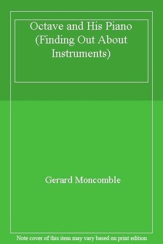 Octave and His Piano (Finding Out About Instruments) By Gerard Moncomble