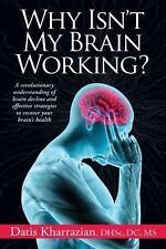 Why Isn't My Brain Working? BY DATIS KHARRAZIAN, DHSC,DC,MS/EUC/2005 PAPERBACK