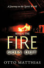 When the Fire Goes Out: A Journey to the Spirit World by Otto Matthias (Hardback, 2010)