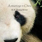 A Smart Eye in China by MR R Thomas Berner (Paperback / softback, 2013)
