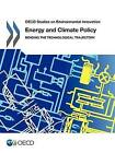 OECD Studies on Environmental Innovation Energy and Climate Policy: Bending the Technological Trajectory by Organization for Economic Co-operation and Development (OECD) (Paperback, 2012)