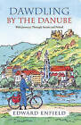 Dawdling by the Danube: With Journeys in Bavaria and Poland by Edward Enfield (Paperback, 2008)