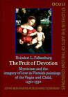 The Fruit of Devotion: Mysticism and the Imagery of Love in Flemish Paintings of the Virgin and Child, 1450-1550 by Reindert L. Falkenburg (Hardback, 1994)