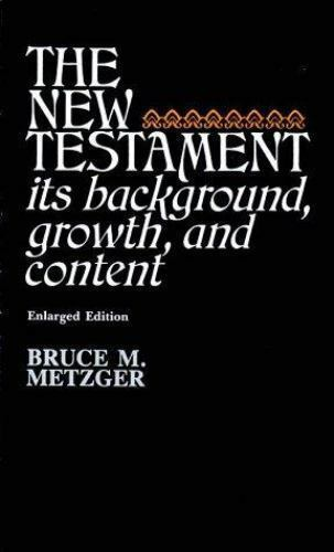 The New Testament : Its Background, Growth, and Content by Bruce Metzger