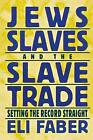 Jews, Slaves and the Slave Trade: Setting the Record Straight by Eli Faber (Paperback, 2000)