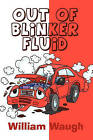 Out of Blinker Fluid by William Waugh (Paperback / softback, 2010)