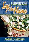 Say the Name: A Survivor's Tale in Prose and Poetry by Judith H. Sherman (Paperback, 2005)