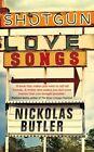 Shotgun Lovesongs by Nickolas Butler (Hardback, 2014)