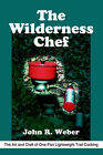 The Wilderness Chef: The Art and Craft of One-Pan Lightweight Trail Cooking by John R Weber (Paperback / softback, 2002)