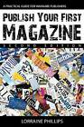 Publish Your First Magazine (Second Edition): A Practical Guide for Wannabe Publishers by Lorraine Phillips (Paperback / softback, 2015)