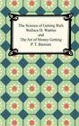 The Science of Getting Rich and the Art of Money Getting by Wallace D. Wattles and P. T. Barnum (2005, Paperback)