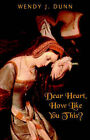 Dear Heart, How Like You This? by Wendy J. Dunn (Paperback, 2002)
