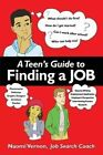 A Teen's Guide to Finding a Job by Naomi Rena Vernon (Paperback / softback, 2013)