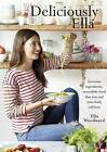 Deliciously Ella: Awesome Ingredients, Incredible Food That You and Your Body Will Love by Ella Mills Woodward (Hardback, 2015)