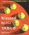 Blessed be Our Table: Graces for Mealtimes and Reflections on Food by Neil Paynter (Paperback, 2003)
