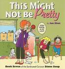 This Might Not Be Pretty by Jan Eliot (Paperback / softback, 2008)