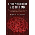 Cyberpsychology and the Brain: The Interaction of Neuroscience and Affective Computing by Thomas D. Parsons (Paperback, 2017)