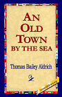 An Old Town by the Sea by Thomas Bailey Aldrich (Hardback, 2006)