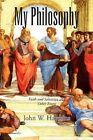 My Philosophy by John W Hawkins 9781450058261 Hardback 2010