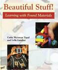 Beautiful Stuff! : Learning with Found Materials by Lella Gandini and Cathy Weisman Topal (1999, Hardcover)