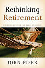 Rethinking Retirement: Finishing Life for the Glory of Christ by John Piper (Paperback, 2009)