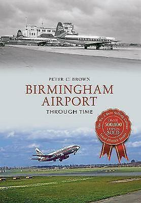 1 of 1 - Birmingham Airport Through Time, Good Condition Book, Brown, Peter C., ISBN 9781