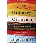 Just Ordinary Citizens?: Towards a Comparative Portrait of the Political Immigrant by University of Toronto Press (Paperback, 2016)
