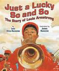 Just a Lucky So and So: The Story of Louis Armstrong by Lesa Cline-Ransome (Hardback, 2016)