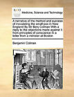 A Narrative of the Method and Success of Inoculating the Small-Pox in New England by MR Benj Colman with a Reply to the Objections Made Against It from Principles of Conscience in a Letter from a Minister at Boston by Benjamin Colman (Paperback / softback, 2010)