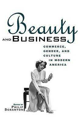 Beauty and Business: Commerce, Gender, and Culture in Modern America by...