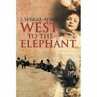 West to The Elephant 9781468540956 by J. Sprigle-adair Paperback