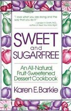 Sweet and Sugar Free : An All Natural Fruit-Sweetened Dessert Cookbook by Karen E. Barkie (1982, Paperback, Revised)