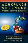Workplace Wellness: Performance with a Purpose: Achieving Health Dividends for Employers and Employees by Rose Karlo Gantner (Paperback / softback, 2012)
