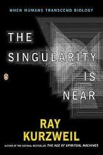 The Singularity Is Near : When Humans Transcend Biology by Ray Kurzweil...