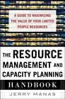 The Resource Management and Capacity Planning Handbook: a Guide to Maximizing the Value of Your Limited People Resources by Jerry Manas (Hardback, 2014)